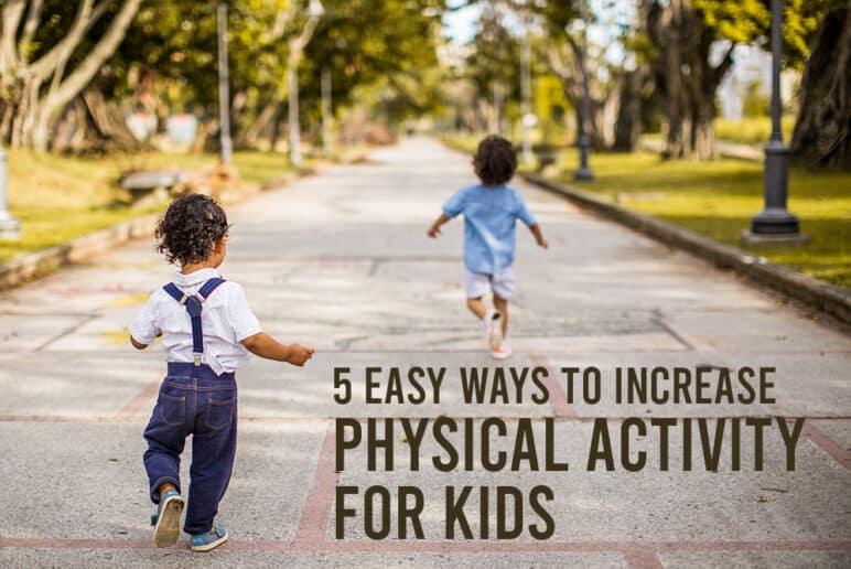 5 Easy Ways to Increase Physical Activity for Kids