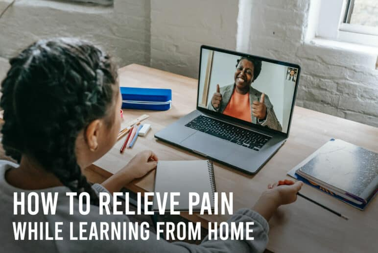 How to Relieve Pain while Learning from Home